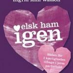 Elsk ham igen - Ingrid Ann Watson
